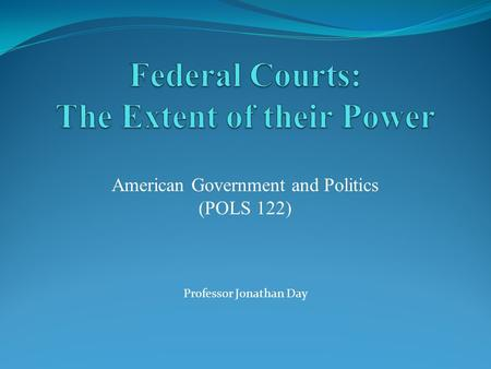 American Government and Politics (POLS 122) Professor Jonathan Day.