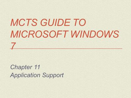MCTS GUIDE TO MICROSOFT WINDOWS 7 Chapter 11 Application Support.
