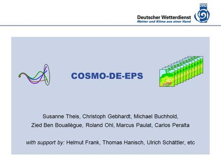 COSMO-DE-EPS Susanne Theis, Christoph Gebhardt, Michael Buchhold,