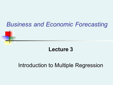 Lecture 3 Introduction to Multiple Regression Business and Economic Forecasting.