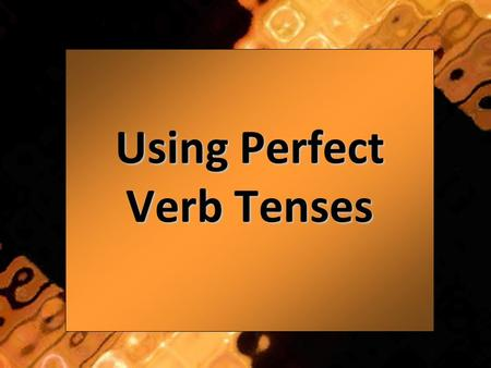 Using Perfect Verb Tenses. What Are Verb Tenses? Verb tenses tell when the action (the verb) was completed in a sentence. There are three main verb tenses:
