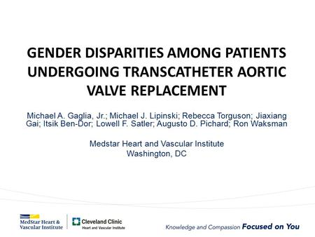 GENDER DISPARITIES AMONG PATIENTS UNDERGOING TRANSCATHETER AORTIC VALVE REPLACEMENT Michael A. Gaglia, Jr.; Michael J. Lipinski; Rebecca Torguson; Jiaxiang.