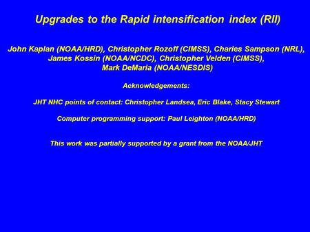 Upgrades to the Rapid intensification index (RII ) John Kaplan (NOAA/HRD), Christopher Rozoff (CIMSS), Charles Sampson (NRL), James Kossin (NOAA/NCDC),