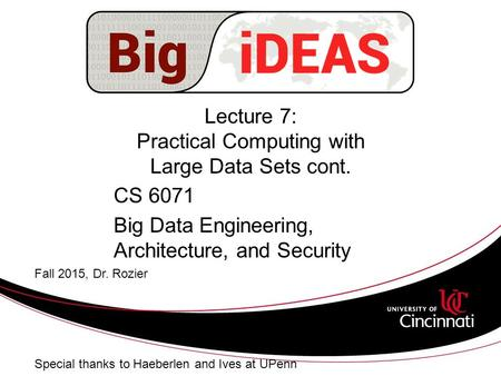 Lecture 7: Practical Computing with Large Data Sets cont. CS 6071 Big Data Engineering, Architecture, and Security Fall 2015, Dr. Rozier Special thanks.