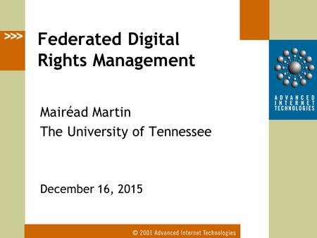 Mairéad Martin The University of Tennessee December 16, 2015 Federated Digital Rights Management.
