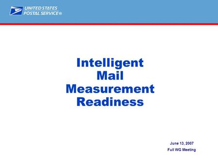 ® Intelligent Mail Measurement Readiness June 13, 2007 Full WG Meeting.