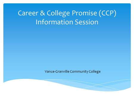 Career & College Promise (CCP) Information Session Vance-Granville Community College.