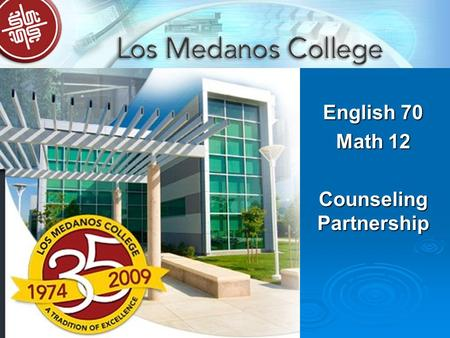 English 70 Math 12 Counseling Partnership. Outcomes for today  You will know about programs and degrees at LMC and how to transfer to a 4 year university.