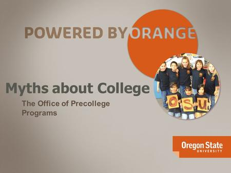 Myths about College The Office of Precollege Programs.