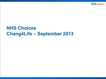 1 NHS Choices Chang4Life – September 2013. 2 Contents – by data sources Webtrends  Visits to Change4Life pages  Percentage of NHS Choices traffic going.