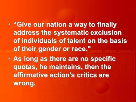 """Give our nation a way to finally address the systematic exclusion of individuals of talent on the basis of their gender or race. As long as there are."