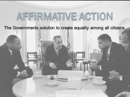 The Governments solution to create equality among all citizens Picture from Whitehouse.org.