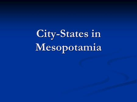 City-States in Mesopotamia. Rivers=Life Blood Tigris and Euphrates Rivers Tigris and Euphrates Rivers Flow Flow From modern day Turkey From modern day.