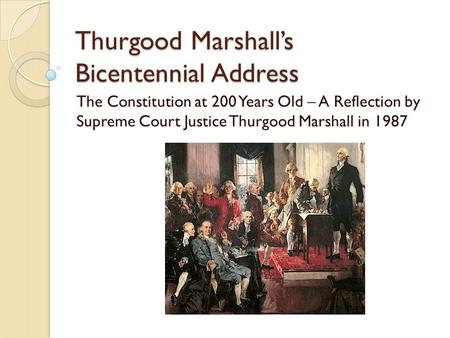 Thurgood Marshall's Bicentennial Address The Constitution at 200 Years Old – A Reflection by Supreme Court Justice Thurgood Marshall in 1987.