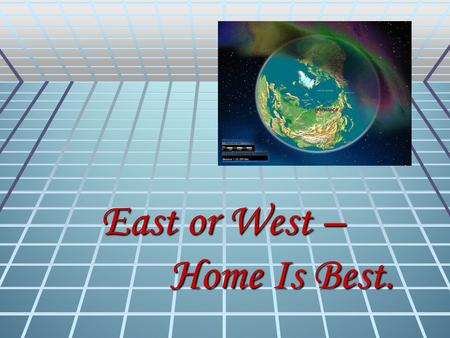 East or West – Home Is Best.. What is important when you choose a place for living? I think,…….is very important rather rather extremely necessary extremely.