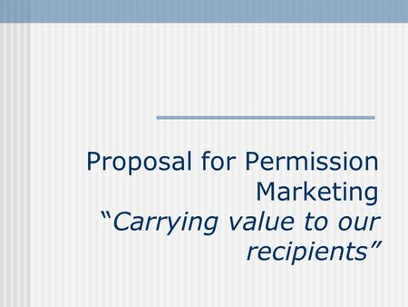 "Proposal for Permission Marketing ""Carrying value to our recipients"""