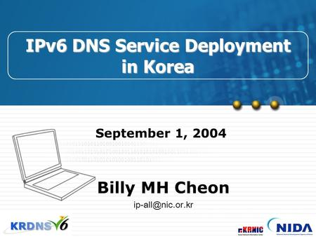 September 1, 2004 IPv6 DNS Service Deployment in Korea Billy MH Cheon