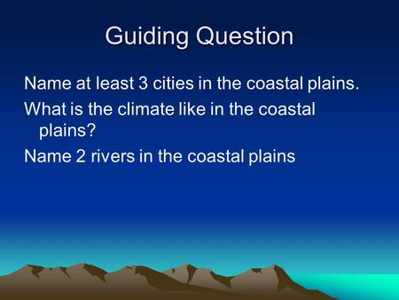 Guiding Question Name at least 3 cities in the coastal plains. What is the climate like in the coastal plains? Name 2 rivers in the coastal plains.