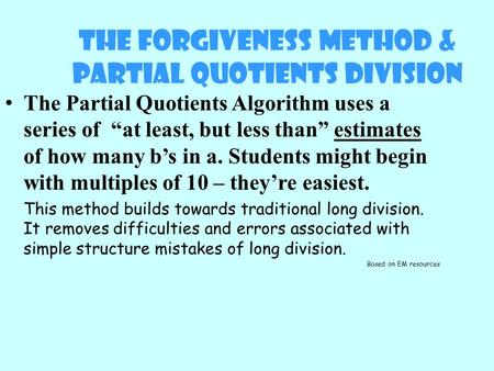 "The Forgiveness Method & Partial Quotients Division The Partial Quotients Algorithm uses a series of ""at least, but less than"" estimates of how many b's."