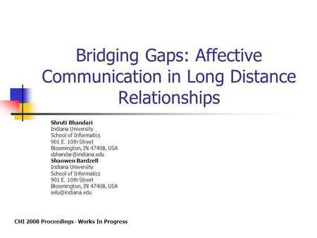 Bridging Gaps: Affective Communication in Long Distance Relationships Shruti Bhandari Indiana University School of Informatics 901 E. 10th Street Bloomington,