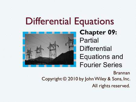 Differential Equations Brannan Copyright © 2010 by John Wiley & Sons, Inc. All rights reserved. Chapter 09: Partial Differential Equations and Fourier.