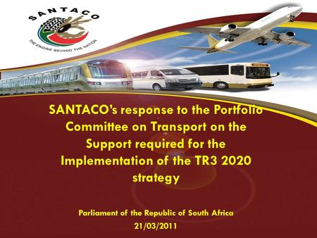 SANTACO's response to the Portfolio Committee on Transport on the Support required for the Implementation of the TR3 2020 strategy Parliament of the Republic.
