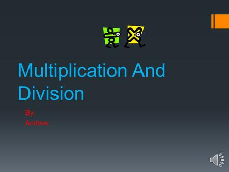 Multiplication And Division By: Andrew Multiplication Multiplication is like 9 nine times, like in 9×9. So, say you where at the store. You want to buy.