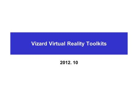 Vizard Virtual Reality Toolkits 2012. 10. Vizard Virtual Reality Toolkits.
