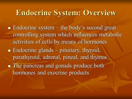Endocrine System: Overview Endocrine system – the body's second great controlling system which influences metabolic activities of cells by means of hormones.
