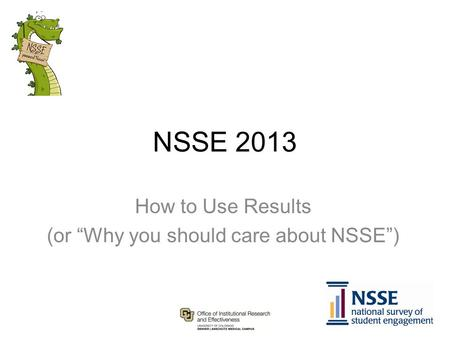 "NSSE 2013 How to Use Results (or ""Why you should care about NSSE"")"