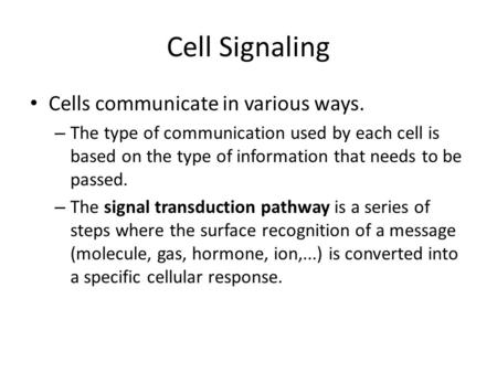 Cell Signaling Cells communicate in various ways. – The type of communication used by each cell is based on the type of information that needs to be passed.