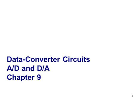 1 Data-Converter Circuits A/D and D/A Chapter 9 1.
