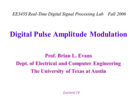 Prof. Brian L. Evans Dept. of Electrical and Computer Engineering The University of Texas at Austin EE345S Real-Time Digital Signal Processing Lab Fall.