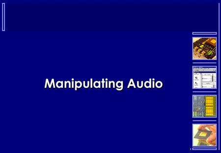 1 Manipulating Audio. 2 Why Digital Audio  Analogue electronics are always prone to noise time amplitude.