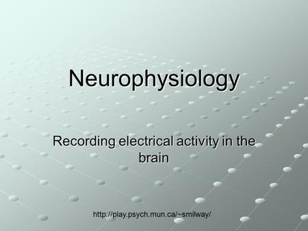Neurophysiology Recording electrical activity in the brain