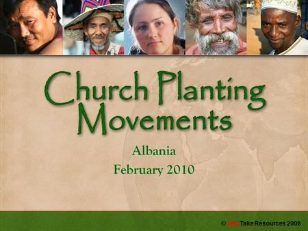 Albania February 2010 © WIGTake Resources 2006. Practical Steps to Church Planting Movements.