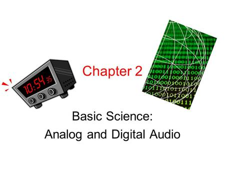 Chapter 2 Basic Science: Analog and Digital Audio.