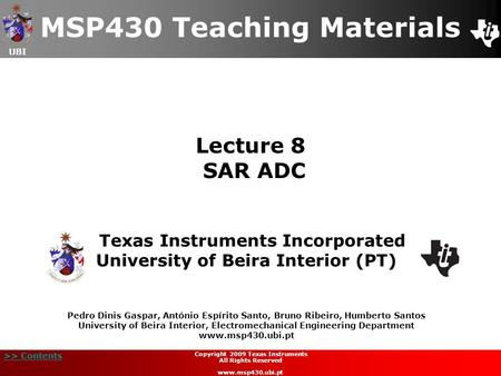 UBI >> Contents Lecture 8 SAR ADC MSP430 Teaching Materials Texas Instruments Incorporated University of Beira Interior (PT) Pedro Dinis Gaspar, António.