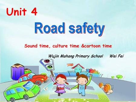 Unit 4 Sound time, culture time &cartoon time Wujin Mahang Primary School Wei Fei.