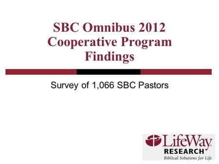 SBC Omnibus 2012 Cooperative Program Findings Survey of 1,066 SBC Pastors.