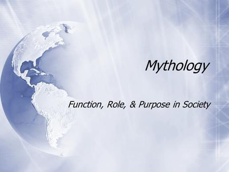 Mythology Function, Role, & Purpose in Society. Myth Defined  A traditional story about heroes and/or supernatural beings, often explaining the origins.