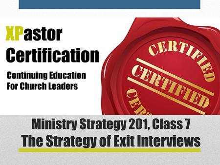 Ministry Strategy 201, Class 7 The Strategy of Exit Interviews.