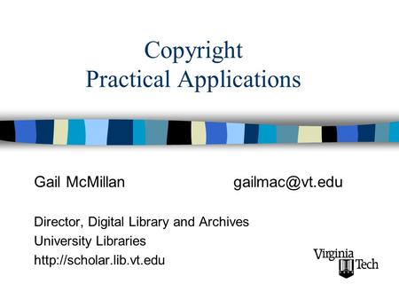 Copyright Practical Applications Gail Director, Digital Library and Archives University Libraries