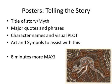Posters: Telling the Story Title of story/Myth Major quotes and phrases Character names and visual PLOT Art and Symbols to assist with this 8 minutes more.