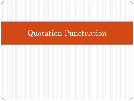 Quotation Punctuation. Rule 1 Use quotation marks to set off a direct quotation only. Examples: When will you be here? he asked. He asked when you will.