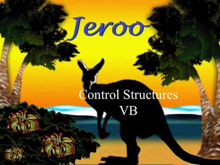 16-Dec-15 Control Structures VB. Overview Without control structures, everything happens in sequence, the same way every time Jeroo has two basic control.