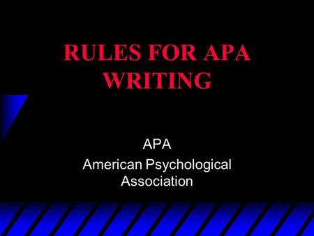 RULES FOR APA WRITING APA American Psychological Association.