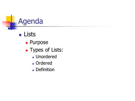 Agenda Lists Purpose Types of Lists: Unordered Ordered Definition.