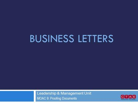 BUSINESS LETTERS Leadership & Management Unit MOAC 9: Proofing Documents.