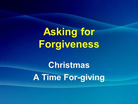 Asking for Forgiveness Christmas A Time For-giving.